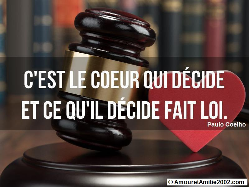 c'est le coeur qui décide et ce qu'il décide fait loi