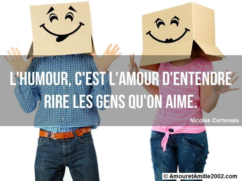 l'humour c'est l'amour d'entendre rire les gens qu'on aime