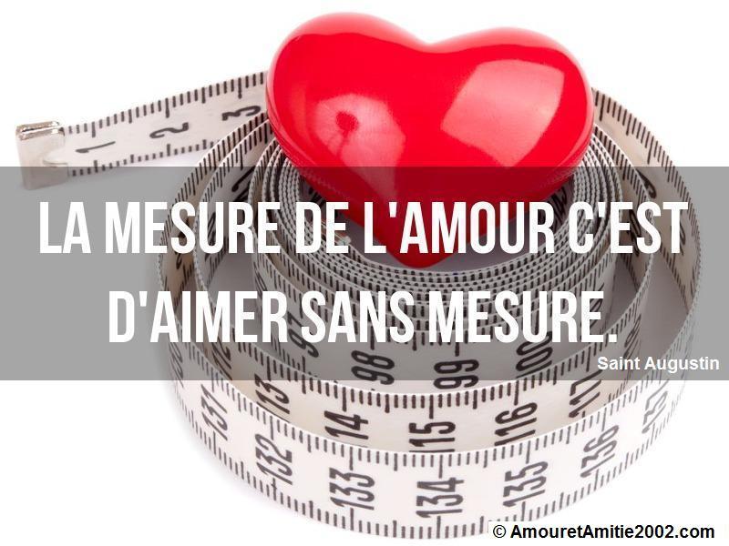 la mesure de l'amour c'est d'aimer sans mesure