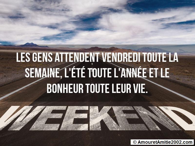 les gens attendent vendredi toute la semaine, l'été toute l'année et le bonheur toute leur vie