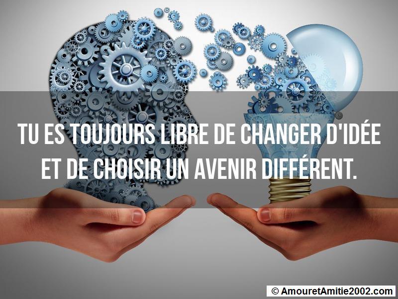 tu es toujours libre de changer d'idée et de choisir un avenir différent