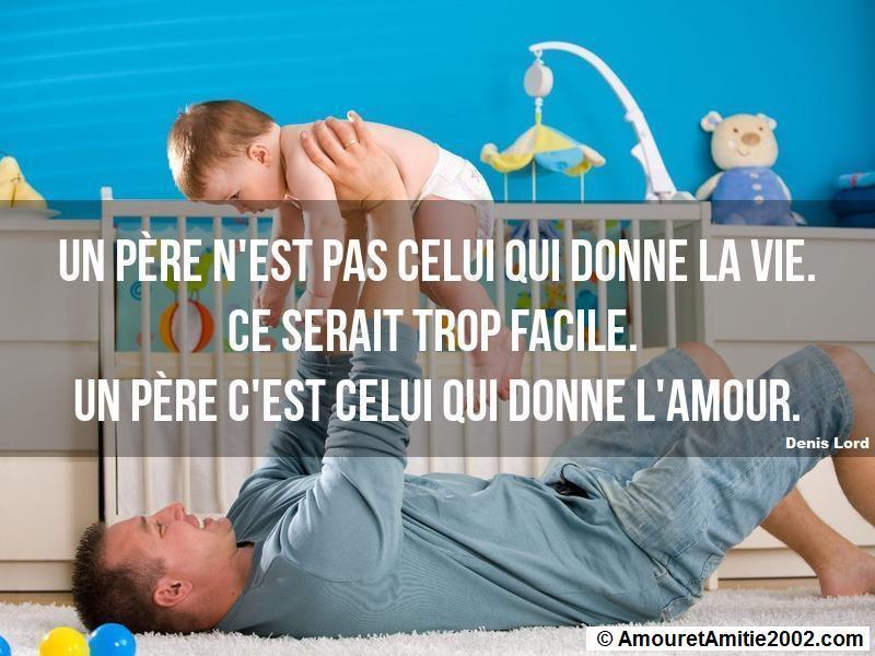 un père c'est celui qui donne l'amour