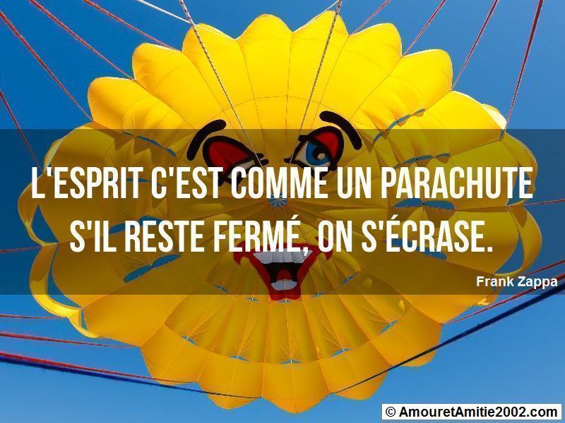 l'esprit c'est comme un parachute s'il reste fermé on s'écrase