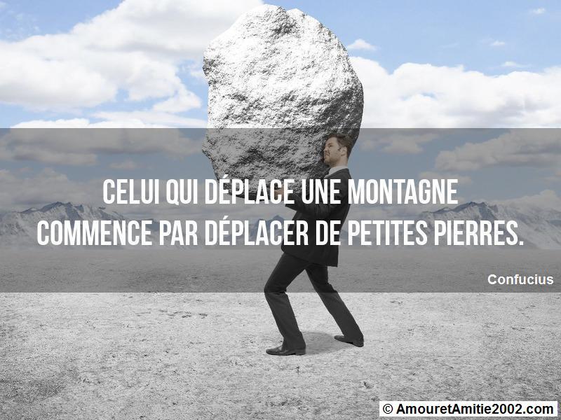 celui qui déplace une montagne commence par déplacer de petites pierres