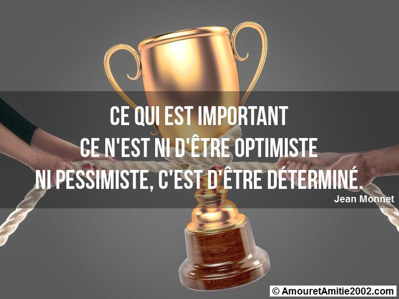 ce qui est important ce n'est ni d'être optimiste ni pessimiste
