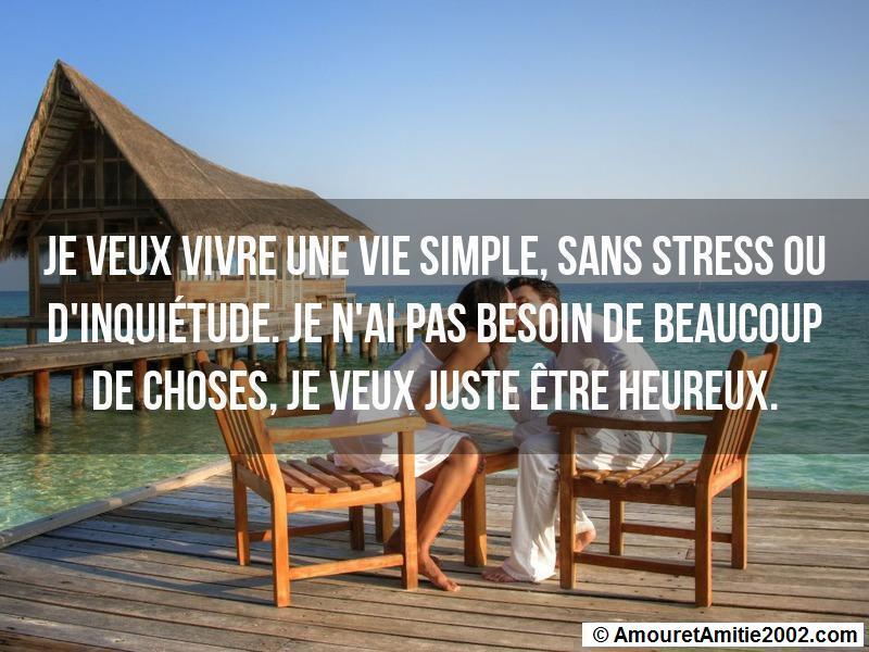 je veux vivre une vie simple sans stress ou d'inquiétude