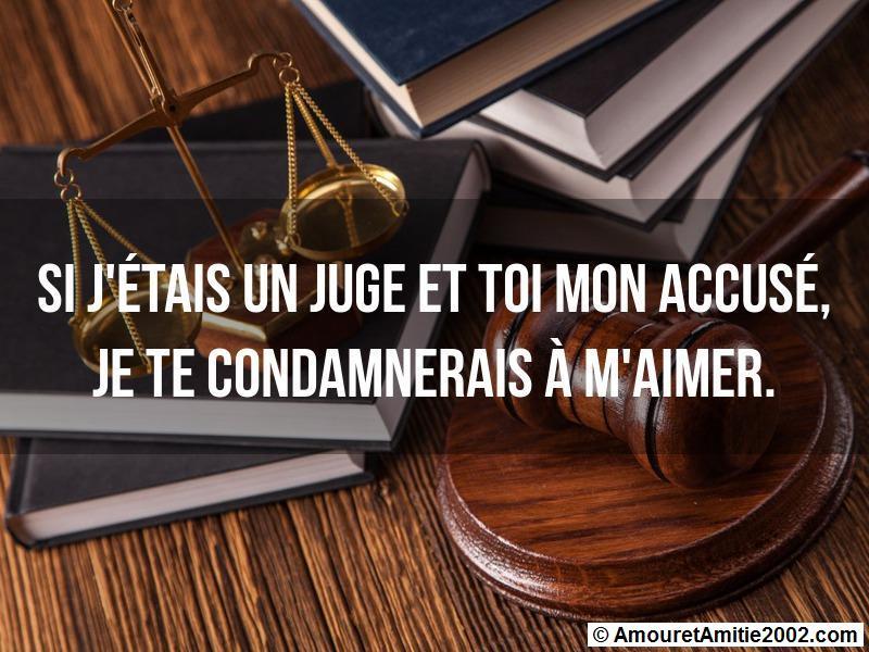 si j'étais un juge et toi mon accusé je te condamnerais à m'aimer