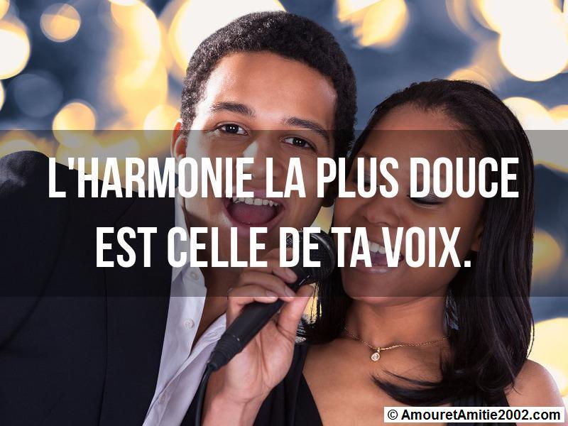 l'harmonie la plus douce est celle de ta voix